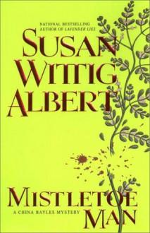Mistletoe Man (China Bayles Mystery, Book 9) - Susan Wittig Albert
