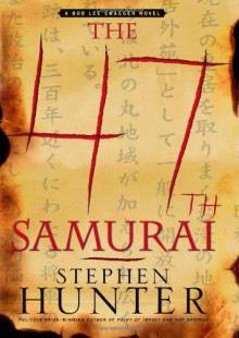 The 47th Samurai - Stephen Hunter