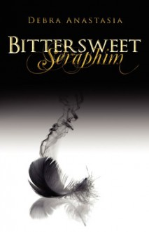 Bittersweet Seraphim - Debra Anastasia