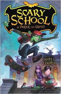 Scary School - Derek The Ghost, Scott M. Fischer