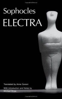 Electra - Sophocles, Anne Carson, Michael Shaw