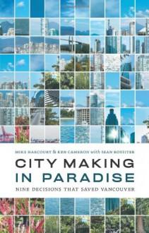 City making in paradise - Michael Harcourt, Sean Rossiter, Ken Cameron