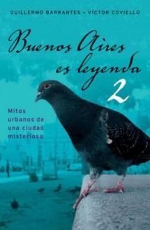 Buenos Aires Es Leyenda 2 - Guillermo Barrantes, Victor Coviello