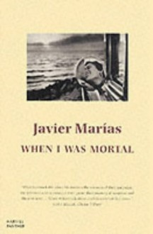 When I Was Mortal - Javier Marías