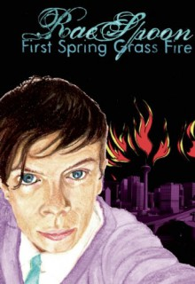 First Spring Grass Fire - Rae Spoon