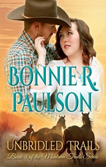 Unbridled Trails (The Montana Trails series, Clearwater County Collection Book 3) - Bonnie R. Paulson