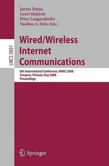 Wired/Wireless Internet Communications: 6th International Conference, Wwic 2008 Tampere, Finland, May 28-30, 2008 Proceedings - Jarmo Harju, Geert Heijenk, Peter Langendörfer, Vasilios A. Siris