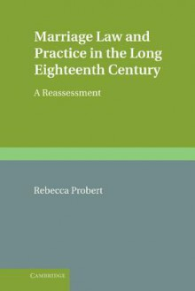 Marriage Law And Practice In The Long Eighteenth Century: A Reassessment - Rebecca Probert