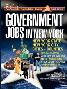 Government Jobs in New York [2010]: Jobs & Careers with New York State - New York Towns & Cities - New York Counties - New York Public Authorities - N - For Communit Partnerships for Community