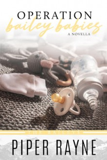 Operation Bailey Babies: A Bailey Series Novella (The Baileys #6.5) - Piper Rayne