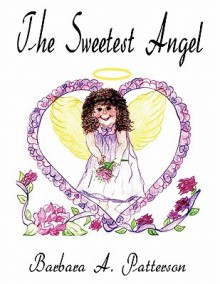 The Sweetest Angel - Barbara A. Patterson