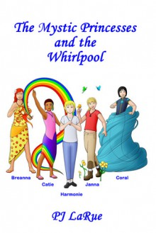 The Mystic Princesses and the Whirlpool - P.J. LaRue