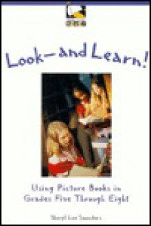 Look - And Learn!: Using Picture Books with Children Grades Five and Up - Sheryl Lee Saunders