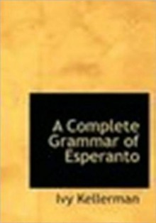A Complete Grammar of Esperanto - Ivy Kellerman