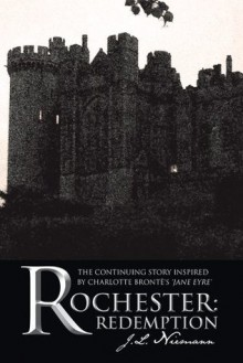 Rochester: Redemption: The Continuing Story Inspired by Charlotte Brontë's 'Jane Eyre' - J.L. Niemann