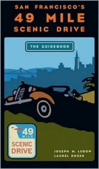 San Francisco's 49 Mile Scenic Drive: The Guidebook - Joseph M. Lubow, Joseph M. Lubow, Laurel Rosen