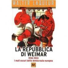 La Repubblica di Weimar 1918-1933 - Walter Laqueur