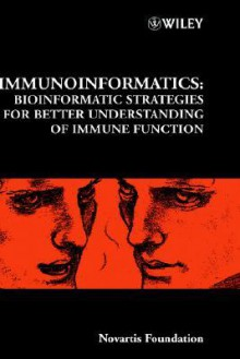 Immunoinformatics: Bioinformatic Strategies for Better Understanding of Immune Function - Gregory Bock, Jamie A. Goode