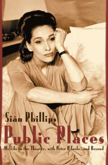 Public Places: My Life in the Theater, with Peter O'Toole and Beyond - Sian Phillips