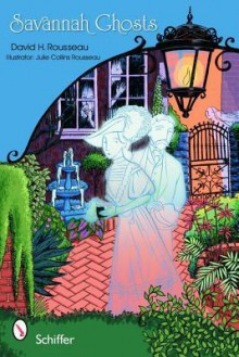 Savannah Ghosts: Haunts of the Hostess City - David H. Rousseau