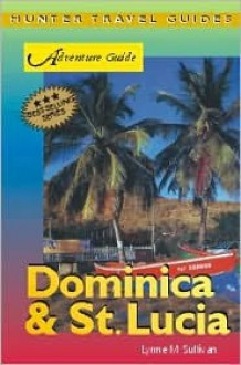 Adventure Guide Dominica & St. Lucia (Adventure Guides Series) (Adventure Guides Series) - Lynne M. Sullivan