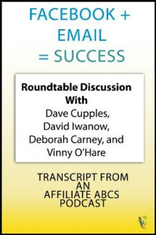 Facebook + Email = Success (ABCs Plus Basics for Websites) - Deborah Carney, Vinny O'Hare, Dave Cupples, David Iwanow