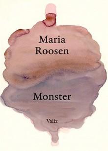 Maria Roosen: Monster - Maria Roosen, Wim Van Mulders, Hanne Hagenaars
