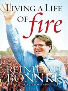 Living a Life of Fire - Reinhard Bonnke
