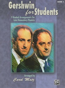 Gershwin for Students, Book 1: 7 Graded Arrangements for Late Elementary Pianists - Carol Matz