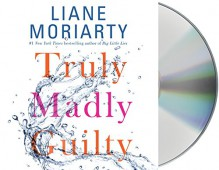 Truly Madly Guilty - Liane Moriarty, Caroline Lee