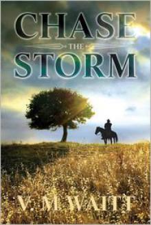 Chase the Storm - V. M. Waitt