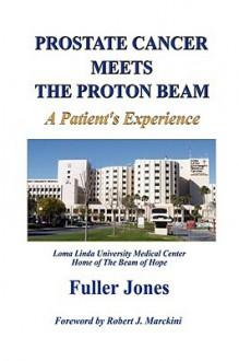 Prostate Cancer Meets the Proton Beam - Fuller Jones
