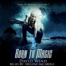 Born to Magic: Tales of Nevaeh, Volume I - David Wind,David Wind,Helene McCardle