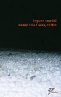 Komin til að vera, nóttin - Ingunn Snædal