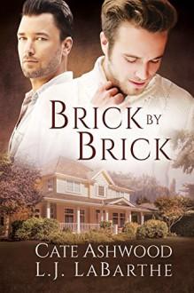 Brick by Brick - Cate Ashwood,L.J. LaBarthe