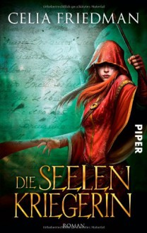 Die Seelenkriegerin: Roman (Magister-Trilogie, Band 3) - Celia Friedman