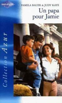 Un Papa pour Jamie - Pamela Bauer, Judy Kaye