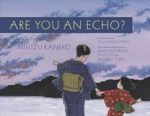 Are You an Echo?: The Lost Poetry of Misuzu Kaneko - Misuzu Kaneko,Toshikado Hajiri,Sally Ito,David Jacobson,Michiko Tsuboi,Setsuo Yazaki