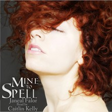Mine to Spell: Mine, Book 2 - Janeal Falor,Caitlin Kelly