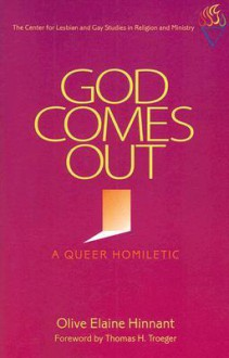God Comes Out: A Queer Homiletic - Olive Elaine Hinnant