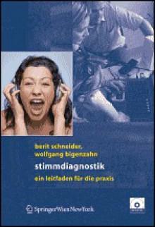 Stimmdiagnostik: Ein Leitfaden Fa1/4r Die Praxis - Berit Schneider, Wolfgang Bigenzahn