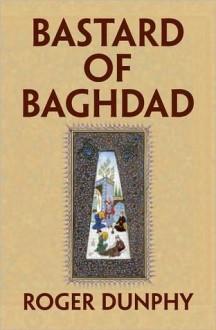 BASTARD OF BAGHDAD - Roger Dunphy