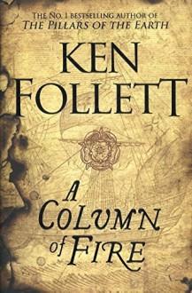 A Column of Fire (Kingsbridge) - Ken Follett