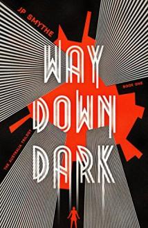 Way Down Dark: Australia Book 1 - J.P. Smythe