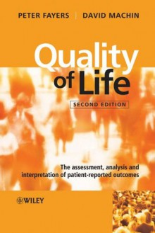 Quality of Life: The Assessment, Analysis and Interpretation of Patient-reported Outcomes - Peter Fayers, David Machin