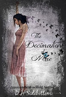 The Decimation of Mae - D.H. Sidebottom