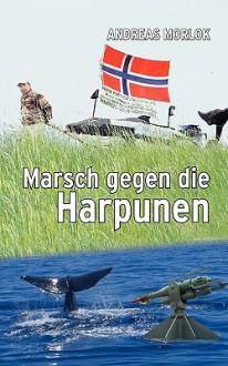 Marsch Gegen Die Harpunen - Andreas Morlok