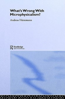 What's Wrong with Microphysicalism? - Andre Huttemann