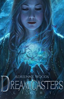 Dream Casters: Light (Dream Casters Series Book 1) - Adrienne Woods
