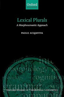 Lexical Plurals: A Morphosemantic Approach - Paolo Acquaviva